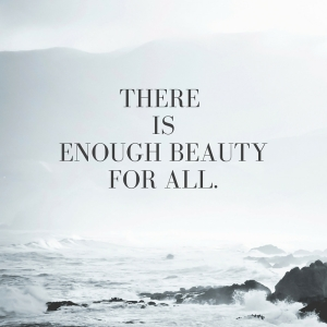 There isEnough Beautyfor all.